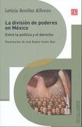 La División de Poderes en México. Entre la Política y el Derecho - Leticia Bonifaz Alfonzo - Fondo de Cultura Económica