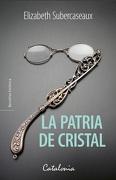 La Patria de Cristal - Elizabeth Subercaseaux - Catalonia