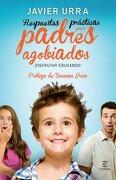 Respuestas prácticas para padres agobiados - Javier Urra - Espasa