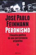 Peronismo Tomo 1 Filosofia Politica de una Persistencia Argentina - Feinmann Jose Pablo - Planeta