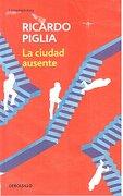La ciudad ausente - Ricardo Piglia - Debolsillo