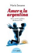 Amor a la Argentina: Sexo Moral y Política: De las Camas a las Plazas - Maria Seoane - Octubre Editorial