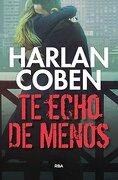 Te Echo de Menos - Harlan Coben - Rba Libros