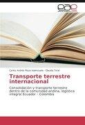 Transporte terrestre internacional: Consolidación y transporte terrestre dentro de la comunidad andina, logística integral Ecuador – Colombia (Spanish Edition)