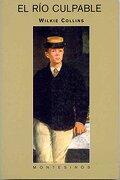 El Río Culpable (biblioteca Wilkie Collins) - Wilkie Collins - Montesinos