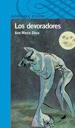 Los Devoradores (Alfaguara Juvenil) - Ana Maria Shua - Alfaguara