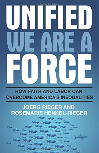 Unified we are a force: how faith and labor can overcome america's inequalities joerg rieger