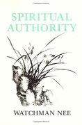 spiritual authority: - watchman nee,stephen kaung - christian fellowship publishers