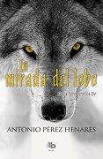 Saga prehistórica 4. La mirada del lobo - Antonio Pérez Henares - B de Bolsillo