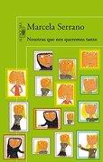Nosotras Que Nos Queremos Tanto (alfaguara Literaturas) - Marcela Serrano - Ediciones Alfaguara, 2014