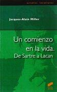 Un Comienzo en la Vida. De Sartre a Lacan - Jacques-Alain Miller - Sintesis
