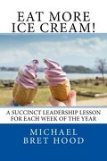 Eat More Ice Cream: A Succinct Leadership Lesson For Each Week Of The Year