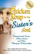 Chicken Soup for the Sister's Soul: Inspirational Stories about Sisters and Their Changing Relationships - Canfield, Jack - Backlist, LLC - A Unit of Chicken Soup of the
