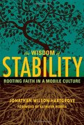 the wisdom of stability,rooting faith in a mobile culture - jonathan wilson-hartgrove - paraclete pr