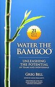 water the bamboo: unleashing the potential of teams and individuals - greg bell,sarah pagliasotti,mark few - three star publishing