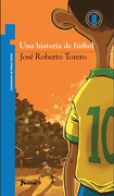 Una Historia de Fútbol - Jose Roberto Torero - Norma Editorial