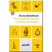 Psicoanálisis de los Cuentos de Hadas (Edic. Gandh - Bruno Bettelheim - Booket Paidós