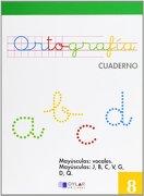 ORTOGRAFIA 8 - Mayúsculas: vocales. Mayúsculas: J,B,C,V,G,D,Q - Equipo Alba - Dylar Ediciones, S.L