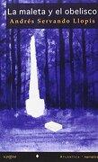 La maleta y el obelisco - ANDRES SERVANDO LLOPIS - LA PAGINA EDICIONES