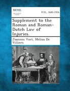 Supplement to the Roman and Roman-Dutch Law of Injuries.