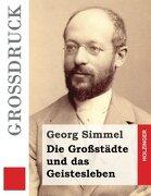 Die Großstädte und das Geistesleben (Großdruck) (German Edition)