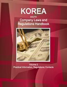 Korea South Company Laws and Regulations Handbook Volume 2 Practical Information, Regulations, Contacts