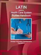 Latin America Health Care System Profiles Handbook - Strategic Information, Developments, Regulations