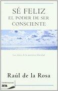 Se Feliz. El Poder De Ser Consciente (best Seller Zeta Bolsillo) - Raul De La Rosa - Zeta Bolsillo