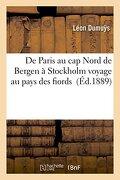 de Paris Au Cap Nord de Bergen a Stockholm Voyage Au Pays Des Fiords (Litterature) (French Edition)