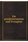 On presbyterianism and irvingism