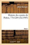 Histoire Des Comtes de Poitou, 778-1204. Tome 1 (French Edition)