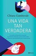Una Vida tan Verdadera - Chiara Gamberale - Planeta