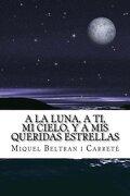 A la luna, a ti, mi cielo, y a mis queridas estrellas: El Diario de un Amor Platonico (Spanish Edition)