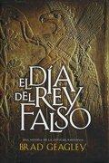 Dia del rey falso, el (Novela Historica (grijalbo)) - Brad Geagley - Grijalbo