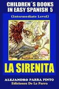 Children´s Books In Easy Spanish 5: La Sirenita (Intermediate Level): Spanish Readers For Kids Of All Ages! (Volume 5) (Spanish Edition)
