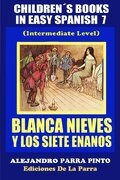 Children´s Books In Easy Spanish 7: Blanca Nieves y los Siete Enanos (Spanish Readers For Kids Of All Ages!) (Volume 7) (Spanish Edition)