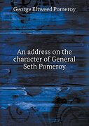 An address on the character of General Seth Pomeroy