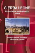 Sierra Leone Mining Sector and Exploration Profile - Strategic, Practical Information, Regulations, Contacts
