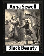 Black Beauty : the autobiography of a horse, by Anna Sewell