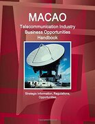 Macao Telecommunication Industry Business Opportunities Handbook (World Strategic and Business Information Library)