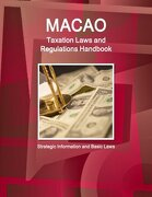 Macao Taxation Laws and Regulations Handbook (World Law Business Library)