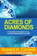 Acres of Diamonds: The Story of A $4,000,000 Lecture; Also His Life & Achievement