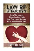 Law of Attraction: How the Law of Attraction Can Help You Find Love, Become Rich, and Live Life Well (Volume 2)