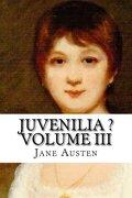 Juvenilia ? Volume III