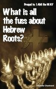 What is all the fuss about Hebrew Roots?: Prequel to I AM the WAY