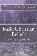 Basic Christian Beliefs: Revised Edition (Christian Discipleship 101)