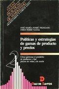 Políticas y estrategias de gamas de productos y precios - José María Ferré Trenzano - Ediciones Díaz de Santos, S.A.