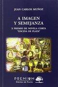 A Imagen y Semejanza - Juan Carlos Muñoz García - Autores Premiados