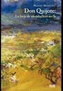 Don Quijote. La Forja De Un Caballero Sin Fe (fuera De Colección) - Manuel Montalvo - Editorial Universidad De Granada