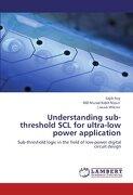 Understanding Sub-Threshold Scl for Ultra-Low Power Application - Roy, Sajib - LAP Lambert Academic Publishing